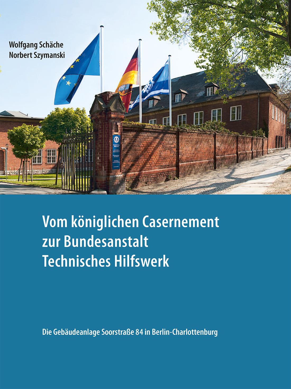 Vom königlichen Casernment zur Bundesanstalt Technisches Hilfswerk © GTB Verlag GmbH