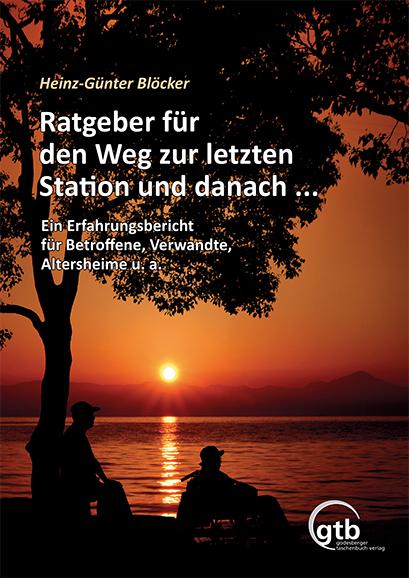 Ratgeber für den Weg zur letzten Station und danach ... © GTB Verlag