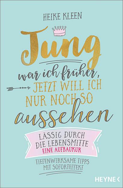 Jung war ich früher, jetzt will ich nur noch so aussehen © Heyne Verlag